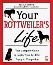 Your Rottweiler's Life: Your Complete Guide to Raising Your Pet from Puppy to