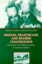 Indians, Franciscans, and Spanish Colonization: The Impact of the Mission Syst..
