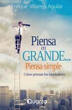 Piensa en Grande, Piensa Simple : Como Piensan Los Triunfadores by Enrique...