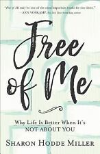 Free of Me: Why Life Is Better When It's Not about You (Paperback or Softback)