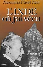 ALEXANDRA DAVID-NEEL / L'INDE OU J'AI VECU AVANT ET APRES L'INDEPENDANCE -1985-