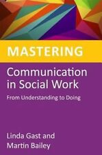 Mastering Communication in Social Work: From Understanding to Doing by Linda...