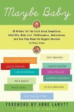 Maybe Baby: 28 Writers Tell the Truth about Skepticism, Infertility, Baby Lust,