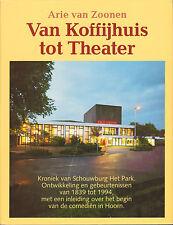 VAN KOFFIJHUIS TOT THEATER (SCHOUWBURG HET PARK HOORN) - Arie van Zoonen