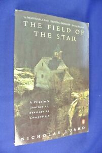THE FIELD OF THE STAR Nicholas Luard PILGRIM JOURNEY TO SANTIAGO DE COMPOSTELA
