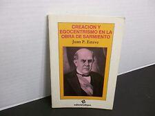 CREACION Y EGOCENTRISMO EN LA OBRA DE SARMIENTO por Juan P. Esteve