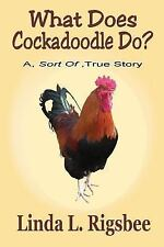 What Does Cockadoodle Do? : A - Sort of - True Story by Linda Rigsbee (2017,...
