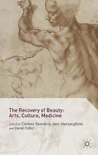 The Recovery of Beauty: Arts, Culture, Medicine (2015, Hardcover)