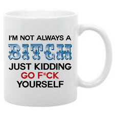 Adult humor- 11 oz coffee mug I'm not always a bitch just kidding funny saying