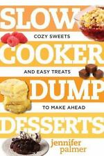 Best Ever: Slow Cooker Dump Desserts : Cozy Sweets and Easy Treats to Make...