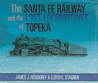 The SANTA FE Railway and the Lost Locomotives of TOPEKA -- (NEW BOOK)