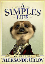SIMPLES LIFE: My Life and Times by A. Orlov / MEERKAT / AU1-R5 :  NEW : FREE P&H