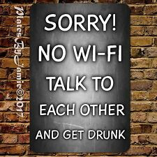 SORRY NO WI-FI TALK TO EACH OTHER AND GET DRUNK FUNNY NOVELTY SIGN WALL ART DECO