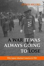 A War It Was Always Going to Lose: Why Japan Attacked America in 1941, Japan, Wo