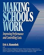 Making Schools Work : Improving Performance and Controlling Costs by Eric A....