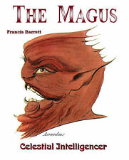 The Magus: Celestial Intelligencer: A COMPLETE SYSTEM OF OCCULT PHILOSOPHY