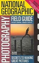 National Geographic Photography Field Guide : Secrets to Making Great Pictures