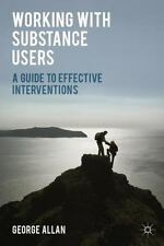 Working with Substance Users : A Guide to Effective Interventions by George...