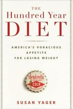 The Hundred Year Diet: America's Voracious Appetite for Losing Weight, Yager, Su