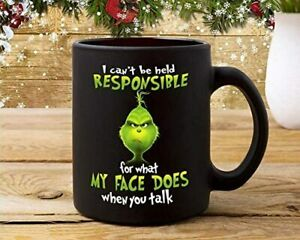 Grinch Mug - I Cant Be Held Responsible For What My Face Does When You Talk Mug