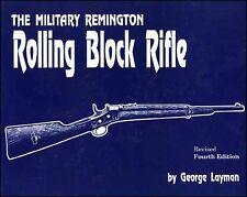 The Military Remington Rolling Block Rifle by George Layman, Revised 4th Ed.