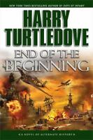 ~~ HARRY TURTLEDOVE  ~~ END OF THE BEGINNING ~~  1ST EDITION