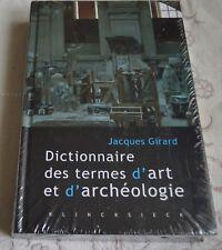 DICTIONNAIRE DES ARTS ET D ARCHEOLOGIE DE J GIRARD ED KLINCKSIECK 2007 COMME NEU