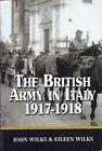 The British Army in Italy 1917-1918 by John Wilks & Eileen Wilks 1st Ed HB DJ