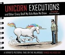 Unicorn Executions and Other Crazy Stuff My Kids Make Me Draw (Hardback or Cased