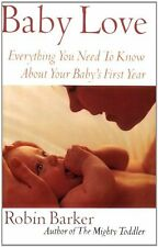 Baby Love: Everything You Need to Know about Your Babys First Year by Robin Bar