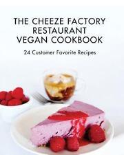 The Cheeze Factory Restaurant Vegan Cookbook : 24 Customer Favorite Recipes...