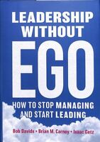 Leadership without Ego : How to Stop Managing and Start Leading, Hardcover by...