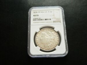 U.S. 1878 7TF REV OF 79 $1  NGC AU55 **Variety Plus** MORGAN SILVER one DOLLAR