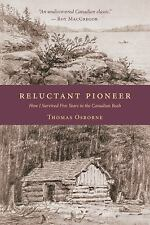 Reluctant Pioneer: How I Survived Five Years in the Canadian Bush (Paperback or