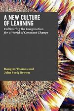 A New Culture of Learning: Cultivating the Imagination for a World of Constant C