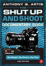 The Shut up and Shoot Documentary Guide : A down and Dirty DV Production