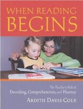 When Reading Begins : The Teacher's Role in Decoding, Comprehension, and...