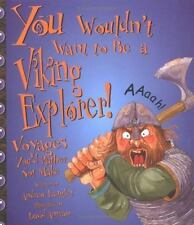 You Wouldn't Want to Be a Viking Explorer!: Voyages You'd Rather Not Make You W