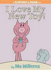 NEW I Love My New Toy! (An Elephant and Piggie Book) by Mo Willems