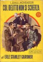 COL DELITTO NON SI SCHERZA di Erle Stanley Gardner - Mondadori I edizione 1952