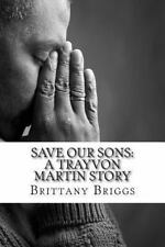 Save Our Sons : A Trayvon Martin Story by Ms Brittany C. Briggs (2013,...