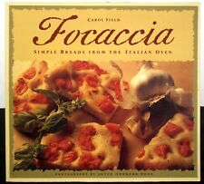 Focaccia: Simple Breads from the Italian Oven by Carol Field; 1994; 8 x 9 Pb;