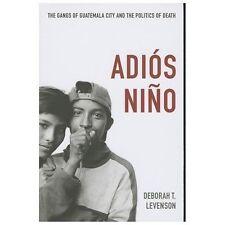 Adiós Niño : The Gangs of Guatemala City and the Politics of Death by Deborah T.
