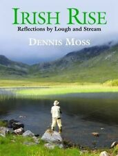 Irish Rise:Reflections by Lough and Stream / Dennis Moss and Ten Favourite Flies