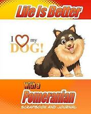 Dog Scrapbook: Life Is Better with a Pomeranian Scrapbook and Journal : Dog.