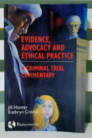 Evidence, Advocacy and Ethical Practice: A Criminal Trial Commentary Jill Hunter