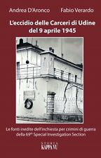 L'ECCIDIO DELLE CARCERI DI UDINE DEL 9 APRILE 1945 Crimini Guerra KAPPA VU 2017