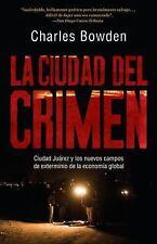 La ciudad del crimen: Ciudad Juarez y los nuevos campos de exterminio de la econ