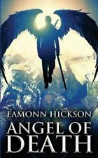 Angel of Death: Angel of Death by Eamonn Hickson (2013, Paperback)