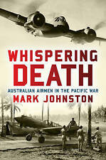 NEW Whispering Death: Australian Airmen in the Pacific War by Mark Johnston
